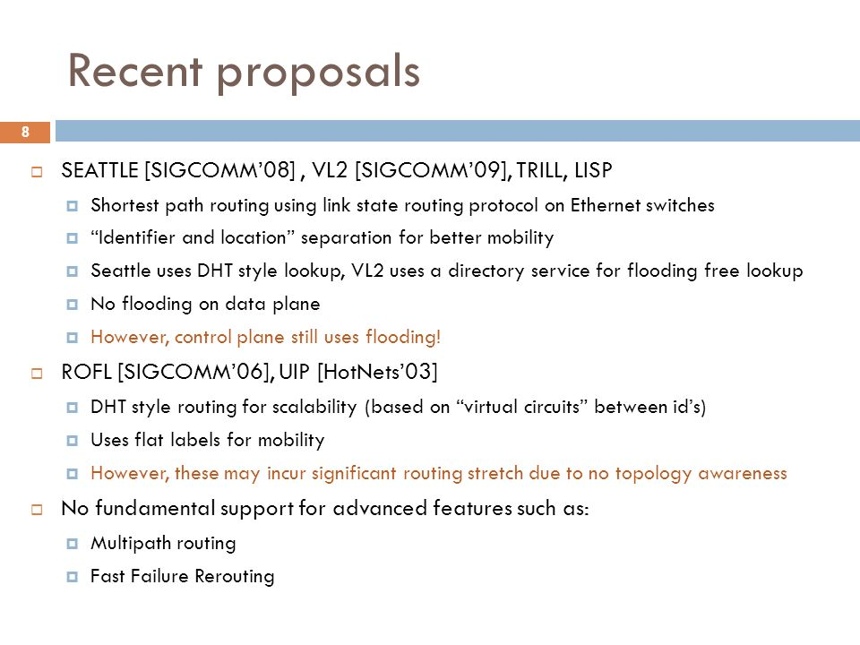 Recent proposals SEATTLE [SIGCOMM'08] , VL2 [SIGCOMM'09], TRILL, LISP